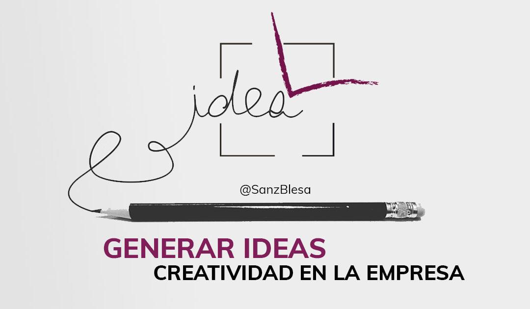 GENERAR IDEAS. CREATIVIDAD EN LA EMPRESA.